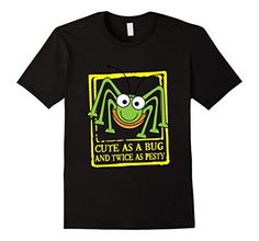 Cute as a Bug and Twice as Pesty T-shirt for Kids https://www.amazon.com/dp/B01M9JHAZR/ref=cm_sw_r_pi_dp_x_tx3gybFK1VTKP