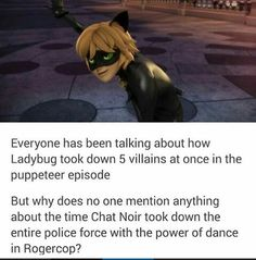Chat Noir can handle himself too ! Fights a lot just like ladybug