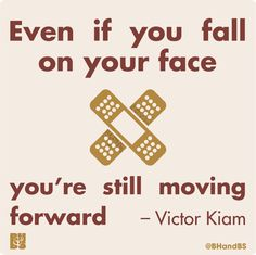 Even if you fall on your face, you're still moving forward. – Victor Kiam thedailyquotes.com