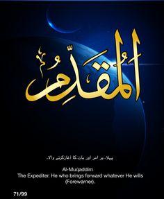 Al-Muqaddim.  The Expediter.  He who brings forward whater He wills (Forewarner).