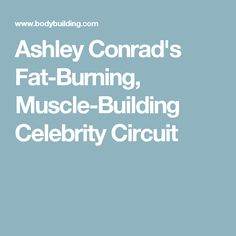 Ashley Conrad's Fat-Burning, Muscle-Building Celebrity Circuit