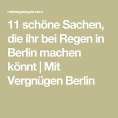 11 schöne Sachen, die ihr bei Regen in Berlin machen könnt | Mit Vergnügen Berlin