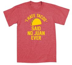 I Hate Tacos Said No Juan Ever - Cool Hip Funny Cinco de Mayo Taco Adult Spanish Humor Novelty Tee - Men's T-Shirt - E4677 on Etsy, $15.99