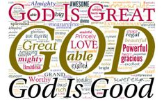 God is GREAT   God is GOOD GOD IS EVERYTHING!