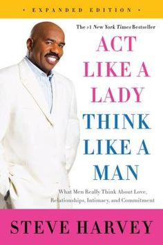 Act Like a Lady, Think Like a Man, Expanded Edition: What Men Really Think About Love, Relationships, Intimacy, and Commitment by Steve Harvey | 9780062353894 | NOOK Book (eBook) | Barnes & Noble