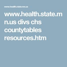 www.health.state.mn.us divs chs countytables resources.htm