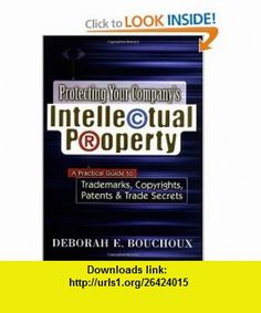 Protecting Your Companys Intellectual Property A Practical Guide to Trademarks, Copyrights, Patents  Trade Secrets (9780814406014) Deborah E. Bouchoux , ISBN-10: 0814406017  , ISBN-13: 978-0814406014 ,  , tutorials , pdf , ebook , torrent , downloads , rapidshare , filesonic , hotfile , megaupload , fileserve