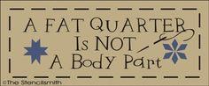 1389 - A fat quarter is not a body part