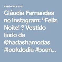 "Cláudia Fernandes no Instagram: ""Feliz Noite! 💙  Vestido lindo da @hadashamodas  #lookdodia #boanoitee #vestidojeans #modaparameninas #lovephotos #segundafeira #followme…"""