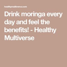 Drink moringa every day and feel the benefits! - Healthy Multiverse