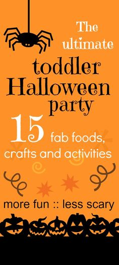 The ultimate toddler Halloween party - food, decorations, fun activities. More fun, less scary, just right for little kids!