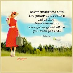 Never underestimate a woman's intuition. Some women can recognize game before you even play it. <3 Many more empowering quotes on Joy of Mom - come join us! <3 https://www.facebook.com/joyofmom  #thepowerofwomen #womensintuition #joyofmom