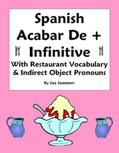 Spanish Grammar - Spanish Acabar De + Infinitive, Restaurant and Indirect Object Pronouns Worksheet by Sue Summers