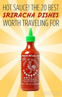 Hot Sauce! 20 Best Sriracha Dishes Worth Traveling For