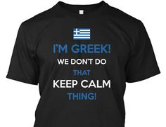 Greek & Calm do not mix. For real!