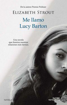 """Esta es, sobre todo, una historia. """"Pero esta es mi historia. Esta. Y me llamo Lucy Barton"""". Y esta es una novela llena de hondura, belleza y emoción. Una pequeña obra maestra. Búscalo en: http://absys.asturias.es/cgi-abnet_Bast/abnetop?ACC=DOSEARCH&xsqf01=lucy+barton+strout"""