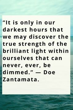 """It is only in our darkest hours that we may discover the true strength of the brilliant light within ourselves that can never, ever, be dimmed. Positive Quotes For Life Motivation, Motivational Quotes For Life, Inspiring Quotes About Life, Life Quotes, Inspirational Quotes, Strength, Positivity, Quotes About Life, Life Coach Quotes"