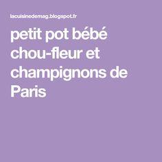 petit pot bébé chou-fleur et champignons de Paris