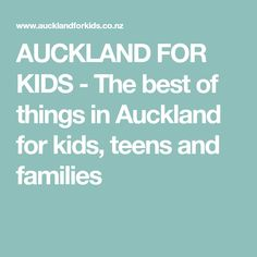 AUCKLAND FOR KIDS - The best of things in Auckland for kids, teens and families