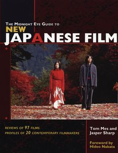 The Midnight Eye Guide to New Japanese Film by Tom Mes, Jasper Sharp, Hideo Nakata  An eye-opening portrait of a vibrant film culture, The Midnight Eye Guide to New Japanese Film is the most comprehensive study of the Japanese filmmaking scene yet written. Tom Mes and Jasper Sharp explore the astounding resurgence of Japanese cinema, both live action and animated, profiling 19 contemporary Japanese filmmakers, from the well-known (Kitano, Miike, Miyazaki) to the up-and-coming (Naomi Kawase…