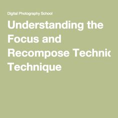 Understanding the Focus and Recompose Technique