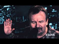 "K-LOVE - Casting Crowns ""All You've Ever Wanted"" LIVE - YouTube. I love this one!!"