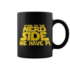 Come to the nerd side we have pi mug - Tshirt