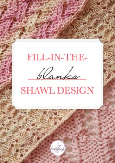 Fill-in-the-Blanks Shawl Design – Laylock Knitwear Design -- fantastic little e-book with instructions for designing your own shawl, which you can then publish as desired!