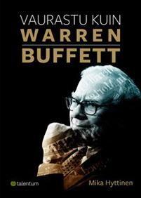 Hinta: 26,90 €. nidottu, 2014. Lähetetään 2‑5 arkipäivässä.. Osta kirja Vaurastu kuin Warren Buffett Mika Hyttinen (ISBN 9789521422744) osoitteesta Adlibris.fi. Ilmainen toimitus Meillä on miljoonia kirjoja, löydä seuraava lukuelämyksesi tänään! Aina edulliset hinnat, ilmainen toimitus yli 14,90 € tilauksiin ja nopea kuljetus. | Adlibris