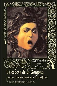 La cabeza de la Gorgona y otras transformaciones terroríficas, Varios autores: Monstruos del ingenio - http://www.fabulantes.com/2011/10/la-cabeza-de-la-gorgona-y-otras-transformaciones-terrorificas-varios-autores/