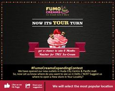 We have already declared our 2 winners for the #FumoCreamsExpanding Contest. Now its your turn - We have opened our new outlets in Huda City Center and Pacific Mall. So , now Let us know where do you want to see us in Delhi / NCR? Suggest us where to open a New store in Your Locality? (Like our FB Page and Share your suggestion; we will select the most popular location and the winner will get a chance to win 6 Months Voucher for FREE Ice-Cream) *T&C Apply