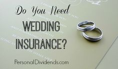 Do You Need Wedding Insurance?  by Miranda Marquit on May 29, 2014 in Money  When I married, the entire bill for my wedding came to right around $3,000. This was more than 12 years ago, and my husband and I aren't very spendy on things like that. We have a good relationship, so why do we need to hamper it with debt for a wedding? Even if we paid for a lavish wedding out of pocket, both of us would be thinking about what we could have spent the money on instead...