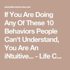 If You Are Doing Any Of These 10 Behaviors People Can't Understand, You Are An iNtuitive... - Life Coach Code