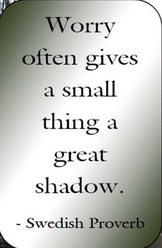 """often gives a small thing a great shadow.*""""Worry often gives a small thing a great shadow. Life Quotes Love, Wise Quotes, Quotable Quotes, Great Quotes, Quotes To Live By, Motivational Quotes, Inspirational Quotes, Worry Quotes, Cool Words"""