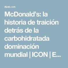 McDonald's: la historia de traición detrás de la carbohidratada dominación mundial   ICON   EL PAÍS