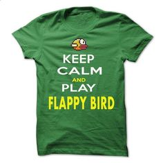 KEEP CALM AND FLAPPY BIRD !!!!! - customized shirts #teeshirt #Tshirt