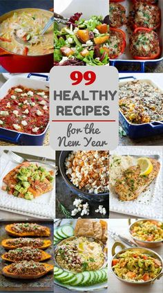 99 Healthy Recipes for the New Year...From appetizers to desserts & everything in between! #recipe #cleaneating #healthy