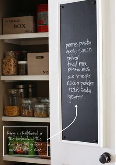 Pantry storage idea. A blackboard or whiteboard on the back of the door to write down items as you run out of them. That way you never forget it because it is not there.