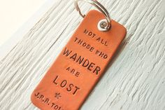 Not All Those Who Wander are Lost - J.R.R. Tolkien quote - Leather Key fob ring- MODERN SHAPE Stamped Leather Luggage Tag. $12.00, via Etsy.