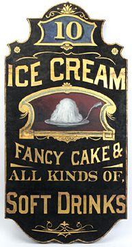 """Ice Cream/ Fancy Cake &/ All Kinds of/ Soft Drinks"" painted tin sign, wood backed with gold lettering and polychrome"