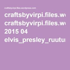 craftsbyvirpi.files.wordpress.com 2015 04 elvis_presley_ruutumalli.pdf