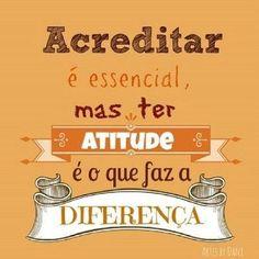 <p></p><p>Acreditar é essencial, mas ter atitude é o que faz a diferença.</p>