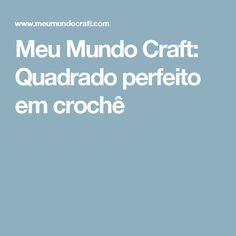 Meu Mundo Craft: Quadrado perfeito em crochê