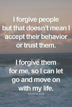 I forgive people but that doesn't mean I accept their behavior or trust them. I forgive them for me, so I can let go and move on with my life. change 50 Inspirational Quotes That Will Change Your Life Now Quotes, Great Quotes, Quotes To Live By, Quotes For Myself, Doing Me Quotes, Love My Life Quotes, Thinking Quotes, Positive Quotes For Life, Money Quotes