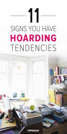 11 Signs You Have Hoarding Tendencies. The additional links at the bottom on organization are interesting and helpful too!