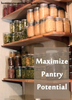 Maximize Pantry Potential - for those who worked hard to build it up and look proudly upon it, but ... then aren't sure what to do with it!  (Yep, I am guilty!)