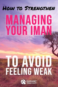 How to Strengthen & Manage Your Iman to Avoid feeling Weak - A Quran and Sunnah guide to weak Imaan and it's solution. All muslims have ups and downs and this Quranic tip will help insha'Allah.