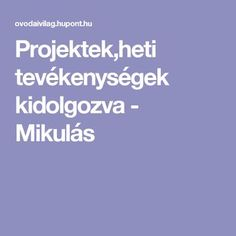 Projektek,heti tevékenységek kidolgozva - Mikulás Special Needs, Classroom Decor, Montessori, Advent, Children, Kids, Kindergarten, Teaching, Education
