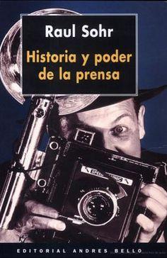 "Raúl Sohr - ""Historia y poder de la prensa"" (1998)."