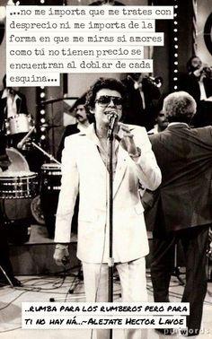 Alejate; Hector Lavoe; LP: El Sabio, 1980 Salsa Music, Male Icon, Afro Cuban, Latin Music, Love Me Quotes, Soul Music, Spanish Quotes, Wallpaper Quotes, Lyrics